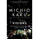 Visions: How Science Will Revolutionize the 21st Century ~ Michio Kaku