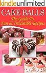 Cake Balls: The Guide To Fun & Irresi...