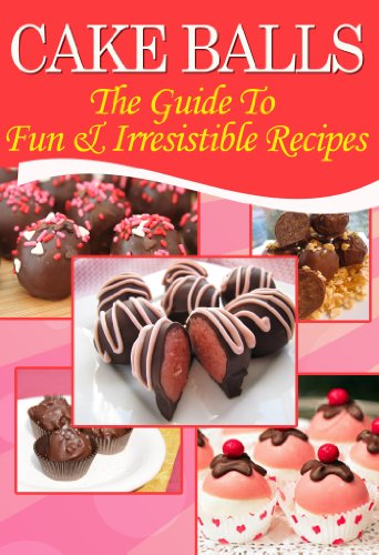 Cake Balls: The Guide To Fun & Irresistible Recipes (Cake Balls Recipes compare prices)
