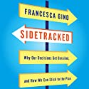 Sidetracked: Why Our Decisions Get Derailed, and How We Can Stick to the Plan (       UNABRIDGED) by Francesca Gino Narrated by Tamara Marston