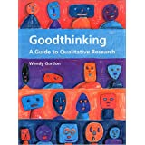 Goodthinking - A Guide to Qualitative Research [ Good Thinking ]by Wendy Gordon