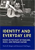 Identity and Everyday Life: Essays in the Study of Folklore, Music and Popular Culture (Music/Culture)