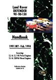 Land Rover Defender 90 110 130 Handbook 1991-Feb.1994 MY: Covers 2.5 and 3.5 V8 Petrol and 2.5 and 200 Tdi Diesel Engines