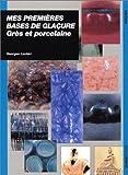 echange, troc Georges Lantéri - Mes premières bases de glaçures : grès et porcelaine