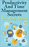 Productivity And Time Management Secrets For Busy People (Time Management, Productivity, Productive, How To Manage Time)