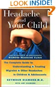 Headache and Your Child: The Complete Guide to Understanding and Treating Migraine and Other Headaches in Children and Adolescents