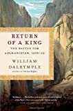William Dalrymple Return of a King: The Battle for Afghanistan, 1839-42 (Vintage)