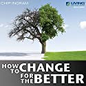 How to Change for the Better Lecture by Chip Ingram Narrated by Chip Ingram