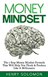 Money: Mindset - The 7 Step Money Mindset Formula That Will Help You Think & Produce Like A Millionaire (Mindset, How to Get Out of Debt, Financial Freedom, ... Make Money Online, Investing for Beginners)