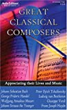Great Classical Composers: Appreciating Their Lives and Music