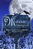 Moon Magick: Myth & Magic, Crafts & Recipes, Rituals & Spells (Llewellyn's Practical Magick) (1567181678) by Conway, D.J.
