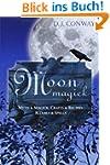 Moon Magick: Myth & Magic, Crafts & R...
