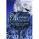 Moon Magick: Myth & Magic, Crafts & Recipes, Rituals & Spells (Llewellyn's Practical Magick) ~ D. J. Conway
