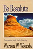 Be Resolute (Daniel): Determining to Go God's Direction (The BE Series Commentary) (0781433053) by Wiersbe, Warren W.