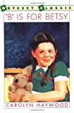 B Is for Betsy (Odyssey Classics (Odyssey Classics)) (0152049770) by Haywood, Carolyn