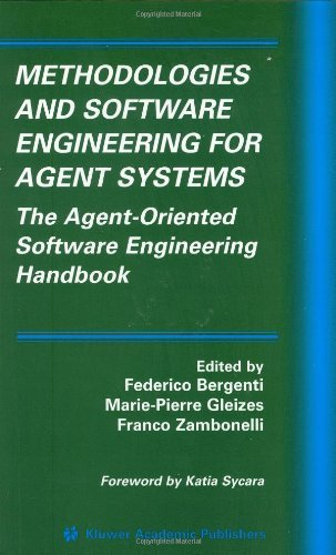 Methodologies and Software Engineering for Agent Systems: The Agent-Oriented Software Engineering Handbook (Multiagent Systems, Artificial Societies, and Simulated Organizations)