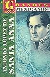 img - for Antonio Lopez De Santa Anna (Los Grandes) (Los Grandes Mexicanos) (Spanish Edition) book / textbook / text book