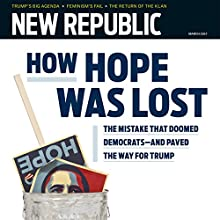 The New Republic, March 2017 Periodical by  The New Republic Narrated by Derek Shetterly