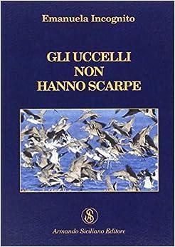 Gli uccelli non hanno scarpe (Italian) Paperback – January 1, 2009