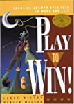 Play to Win!: Choosing Growth Over Fe...