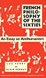 French Philosophy of the Sixties: An Essay on Antihumanism (0870236954) by Ferry, Luc