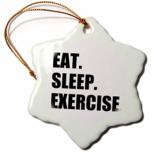 3dRose orn_180400_1 Eat Sleep Exercise. Gifts for Gym Bunny or Keep Fit Fitness Enthusiast-Snowflake Ornament, Porcelain, 3-Inch