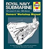 Royal Navy Submarine Manual: 1945 Onward ('A' Class - HMS Alliance) (Haynes Manuals)