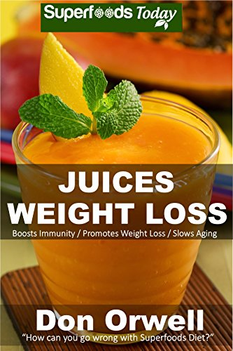 Juices Weight Loss: 75+ Juices for Weight Loss: Heart Healthy Cooking, Juices Recipes, Juicer Recipes Book, Juice Recipes, Gluten Free, Juice Fasting, ... diet-juicing recipes weight loss Book 50) by Don Orwell