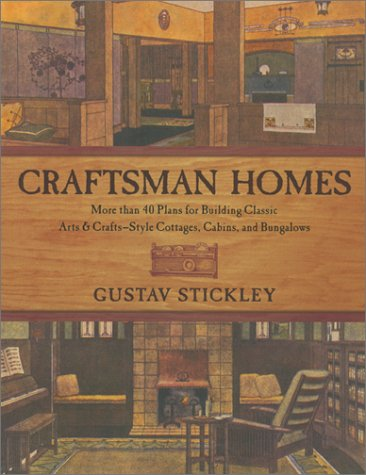 Craftsman Homes: More than 40 Plans for Building Classic Arts & Crafts-Style Cottages, Cabins, and Bungalows, Gustav Stickley