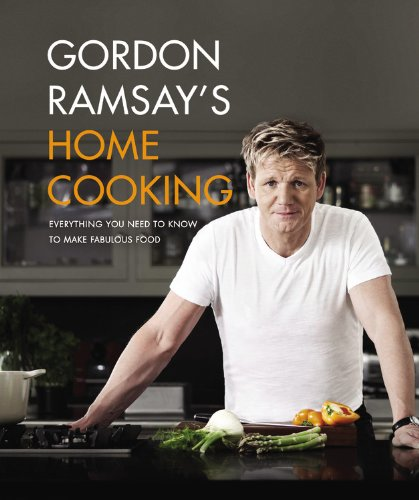 Gordon Ramsay's Home Cooking: Everything You Need to Know to Make Fabulous Food  - Gordon Ramsay