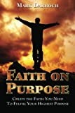 img - for Faith on Purpose: Create The Faith You Need To Fulfill Your Highest Purpose book / textbook / text book