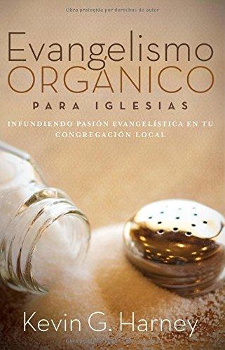 Evangelismo Organico Para Iglesias: Infundiendo Pasion Evangelistica En Tu Congregacion Local (Spanish Edition) [Harney, Kevin G] (Tapa Blanda)