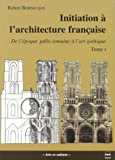Initiation  l'architecture franaise : Tome 1, De l'poque gallo-romaine  l'art gothique