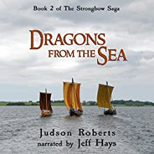Dragons from the Sea: The Strongbow Saga, Book 2 (       UNABRIDGED) by Judson Roberts Narrated by Jeff Hays