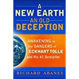 A New Earth an Old Deception: Awakening to the Dangers of Eckhart Tolle and His #1 Bestsellerby Richard Abanes