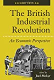 Joel Mokyr The British Industrial Revolution: An Economic Perspective, Second Edition (American & European Economic History)