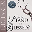 Can You Stand to Be Blessed? Audiobook by T. D. Jakes Narrated by Derrick E. Hardin