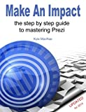 img - for Make An Impact: The Step By Step Guide To Mastering Prezi book / textbook / text book