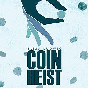Coin Heist Hörbuch von Elisa Ludwig Gesprochen von: Kevin T. Collins, Christian Rummel, Emily Bauer, Holly Cate