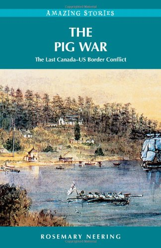 The Pig War: The Last Canada-US Border Conflict (Amazing Stories) (Amazing Stories (Heritage House))