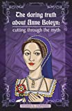 The daring truth about Anne Boleyn: cutting through the myth