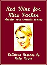 Red Wine For Miss Parker - Another very romantic Comedy (Delicious Regency by Ruby Royce)