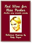 Red Wine For Miss Parker - Another very romantic Comedy (Delicious Regency by Ruby Royce, Book 2)
