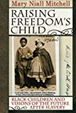 img - for Raising Freedom's Child: Black Children and Visions of the Future after Slavery (American History and Culture) book / textbook / text book