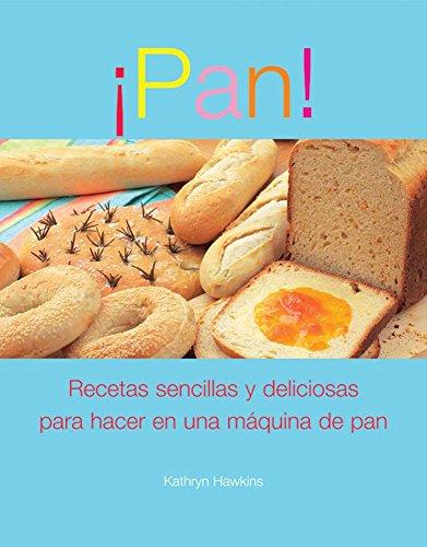 Pan!: Recetas sencillas y deliciosas para hacer en una maquina de pan (Spanish Edition) (Maquina Para Hacer Pan compare prices)