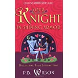 Your Knight in Shining Armor: Discovering Your Lifelong Loveby P. B. Wilson