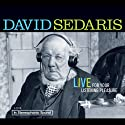 David Sedaris: Live for Your Listening Pleasure Hörspiel von David Sedaris Gesprochen von: David Sedaris