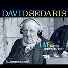 David Sedaris: Live for Your Listening Pleasure Performance by David Sedaris Narrated by David Sedaris