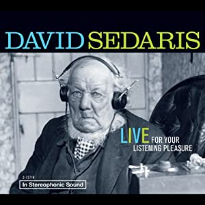 David Sedaris: Live for Your Listening Pleasure | [David Sedaris]