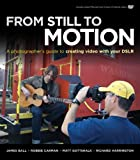 img - for From Still to Motion: A photographer's guide to creating video with your DSLR (Voices That Matter) book / textbook / text book